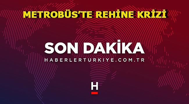 Son Dakika Haberi: Metrobüs'te Rehine Krizi!